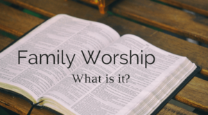 What is family worship? Is it something your family should start practicing?