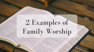 2 Examples of Family Worship