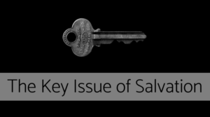 The Key Issue of Salvation