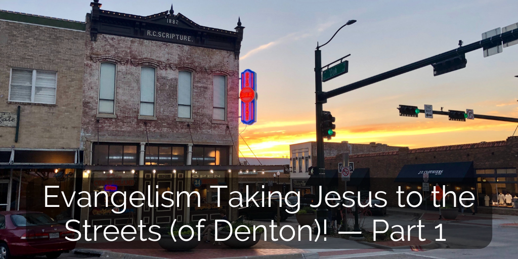 Evangelism Taking Jesus to the Streets (of Denton)! — Part 1