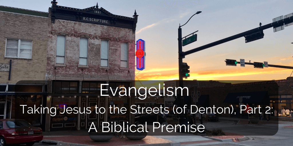 Evangelism: Taking Jesus to the Streets (of Denton), Part 2: A Biblical Premise